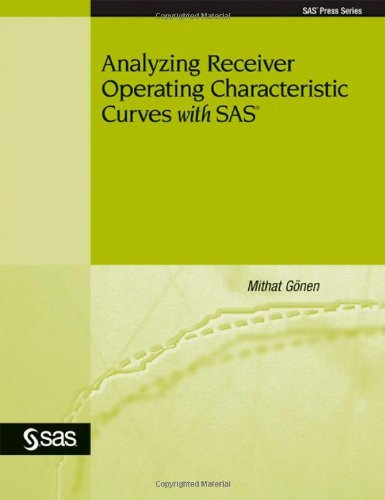 Analyzing Receiver Operating Characteristic Curves With SAS (Sas Press Series) by Mithat Gonen (2007-10-10)