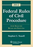 Federal Rules of Civil Procedure : With Selected Rules and Statutes 2012, Yeazell and Yeazell, Stephen C., 1454810890