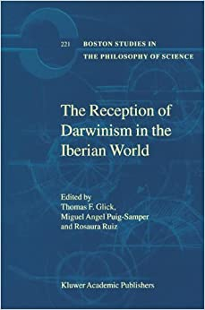 The Reception of Darwinism in the Iberian World: Spain, Spanish America and Brazil (Boston Studies in the Philosophy and History of Science) (Volume 221)