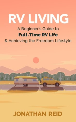 RV Living: A Beginners Guide To Fulltime RV Life And Achieving The Freedom Lifestyle