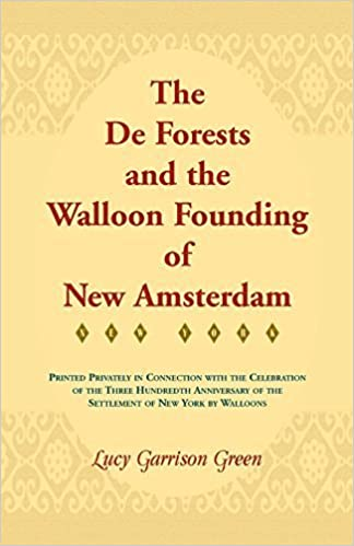 The de Forests and the Walloon Founding of New Amsterdam by Lucy Garrison Green (2014-09-17)