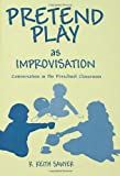 Pretend Play As Improvisation : Conversation in the Preschool Classroom, Sawyer, R. Keith, 0805821198