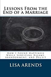 Lessons From the End of a Marriage: How I Found Happiness While Surviving Bigamy, Abandonment, and Deceit