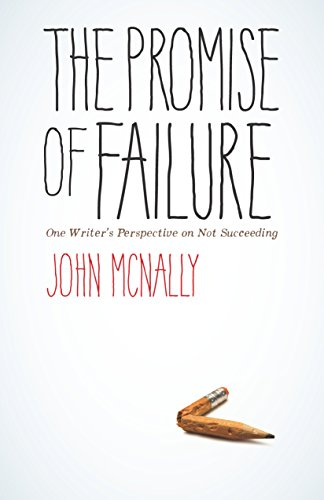 The Promise of Failure: One Writer's Perspective on Not Succeeding: One Writer's Perspective on Not Succeeding