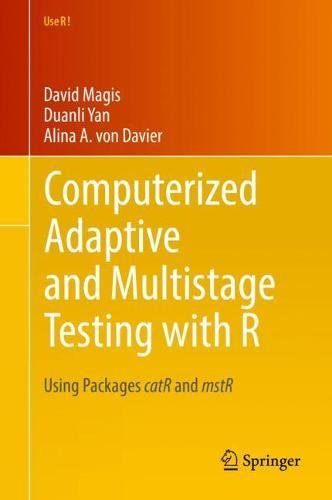 Computerized Adaptive and Multistage Testing with R: Using Packages catR and mstR (Use R!) (R Packages)
