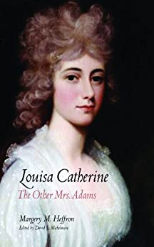 Louisa Catherine:The Other Mrs. Adams by [Heffron, Margery M.]