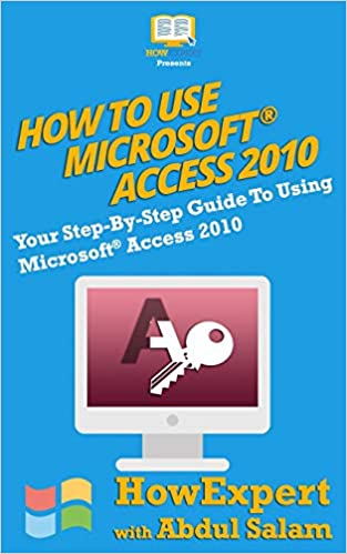 Amazon com: How To Use Microsoft Access 2010: Your Step-By-Step