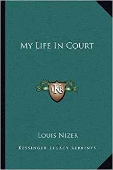 My Life in Court by Louis Nizer (2010-09-10)