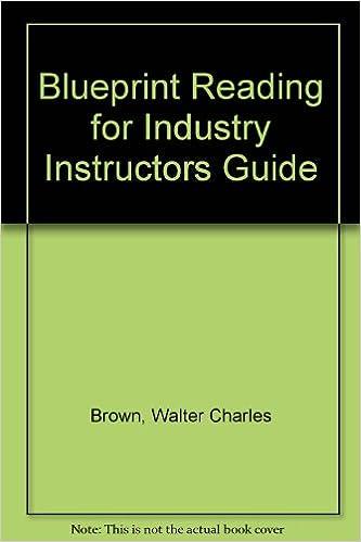 Blueprint reading for industry instructors guide walter charles blueprint reading for industry instructors guide walter charles brown 9780870067389 amazon books malvernweather Choice Image