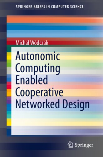 Download Autonomic Computing Enabled Cooperative Networked Design (SpringerBriefs in Computer Science) Pdf