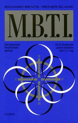 Der M.B.T.I. (MBTI): Die 16 Grundmuster unseres Verhaltens nach C. G. Jung