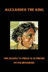 Alexander the King: The Sequel to Philip and Olympias by Peter Messmore (2004-10-11) Paperback