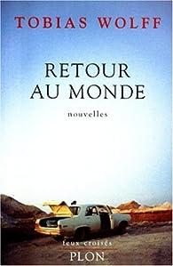 Retour au monde par Tobias Wolff