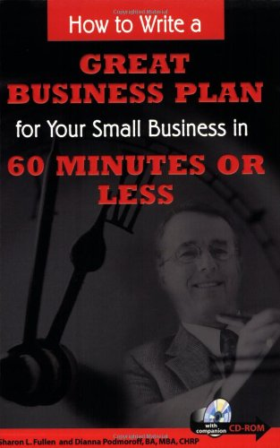 How to Write a Great Business Plan for Your Small Business in 60 Minutes or Less - With Companion CD-ROM