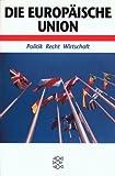 Europäische Union: Politik, Recht, Wirtschaft
