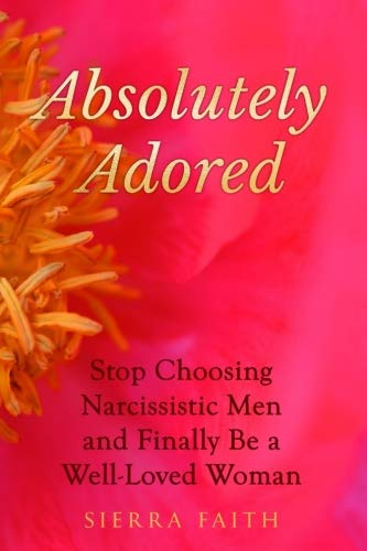 Absolutely Adored: Stop Choosing Narcissistic Men and Finally Be a Well-Loved Woman