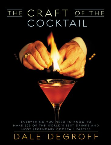 - The Craft of the Cocktail: Everything You Need to Know to Make 500 of the World's Best Drinks and Host Legendary Parties