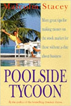 Poolside Tycoon: More Great Tips for Making Money on the Stock Market for those without a clue about business
