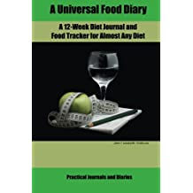 A Universal Food Diary: A 12-Week Diet Journal and Food Tracker for Almost Any Diet (Practical Journals and Diaries) (Volume 16)