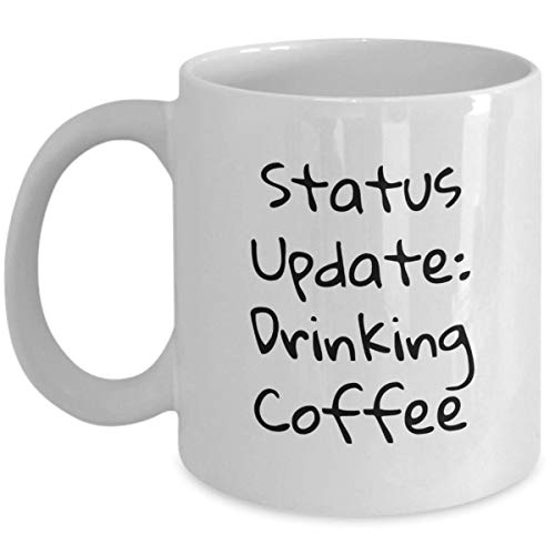 Funny Coffee Mug Gift for Coffee Lovers Status Update Drinking Coffee White Ceramic Coffee Cup 11oz (Best Funny Status Updates)