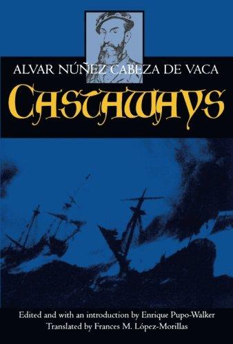 Castaways: The Narrative of Alvar Núñez Cabeza de Vaca