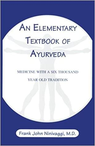 An Elementary Textbook of Ayurveda: Medicine with a Six Thousand Year Old Tradition