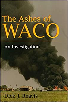The Ashes of Waco: An Investigation by Dick J. Reavis ...