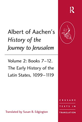 Albert of Aachen's History of the Journey to Jerusalem: Volume 2: Books 7-12. The Early History of the Latin States, 1099-1119 (Crusade Texts in Translation Book 25)