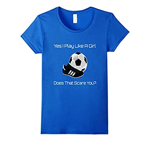 Womens Play Like A Girl Soccer t-shirt, Does That Scare You Small Royal Blue - Play Soccer T-shirt