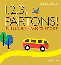 1, 2, 3, partons ! : Suis le chemin avec ton doigt par Delphine Chedru