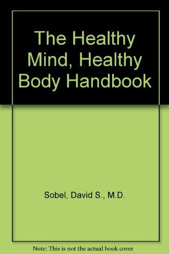 The Healthy Mind, Healthy Body Handbook by Sobel, David S., M.D., Ornstein, Robert E. (1996) Paperback