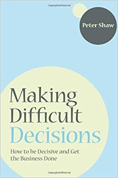 Book Making Difficult Decisions: How to be decisive and get the business done by Peter J. A. Shaw (2008-07-28)