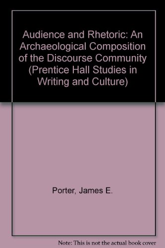 Audience and Rhetoric: An Archaeological Composition of the Discourse Community (Prentice Hall Studies in Writing and Cu