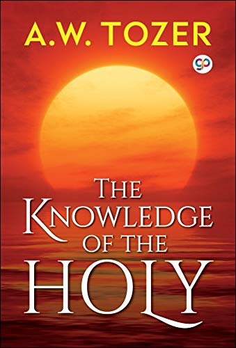 The Knowledge of the Holy: The Attributes of God by [Tozer, A. W.]