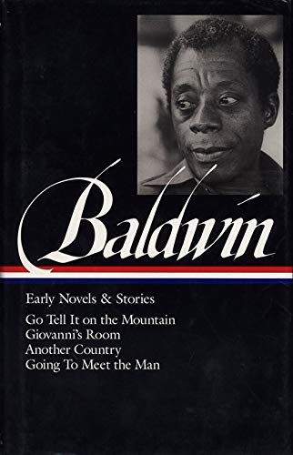 James Baldwin: Early Novels and Stories: Go Tell It on a Mountain / Giovanni's Room / Another Country / Going to Meet the Man
