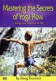Mastering the Secrets of Yoga Flow - Doug Swenson (Ashtanga / Hatha / all Yoga Styles)