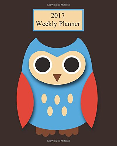 """Read Online 2017 Weekly Planner: Owl! Plan Your Year! (8"""" x 10"""", 130 pages) pdf epub"""