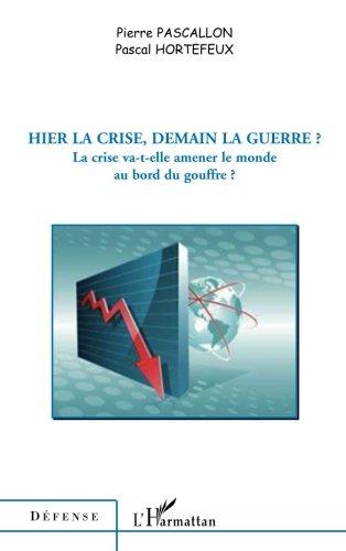 Hier la crise, demain la guerre ?: La crise va-t-elle amener le monde au bord du gouffre ? (French Edition)