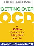 Getting Over OCD, First Edition: A 10-Step Workbook for Taking Back Your Life (The Guilford Self-Help Workbook Series)