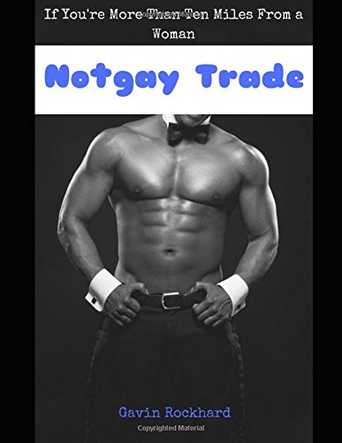 Notgay Trade: If You're More Than Ten Miles From a Woman