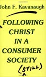 Following Christ in a Consumer Society Still, John F. Kavanaugh, 0883447770