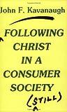 Following Christ in a Consumer Society Still, John F. Kavanaugh, 0883447770