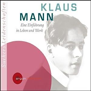 Klaus Mann. Eine Einführung in Leben und Werk Hörbuch