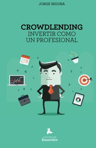 Crowdlending: Invertir como un profesional (Spanish Edition) [Jorge Segura] (Tapa Blanda)