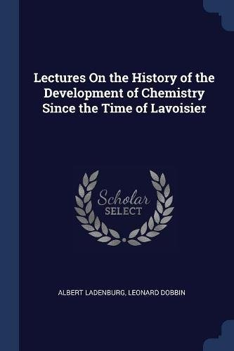 Lectures On The History Of The Development Of Chemistry Since The Time Of Lavoisier