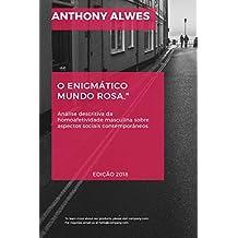 O ENIGMÁTICO MUNDO ROSA: Análise descritiva da homoafetividade masculina sobre aspectos sociais contemporâneos. (Portuguese Edition)