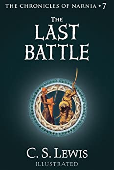 The Last Battle (Chronicles of Narnia Book 7) by [Lewis, C.S.]