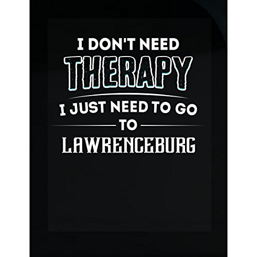 Don't Need Therapy Need To Go To Lawrenceburg City - Sticker