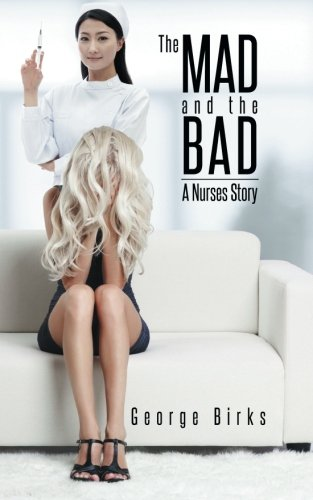 The Mad and the Bad: A Nurses Story