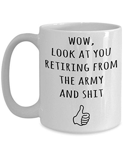 Wow Look At You Retiring From The Army Coffee Mug, Retirement Gifts, ROTC Program, Tea Cup For Boot Camp Graduate, Gag Gift